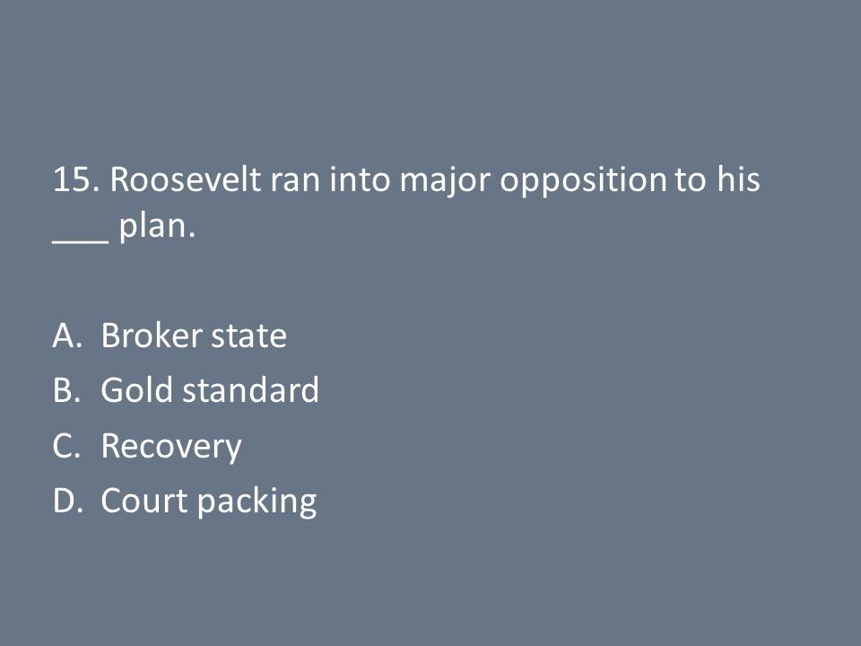 15. Roosevelt ran into major opposition to his ___ plan.