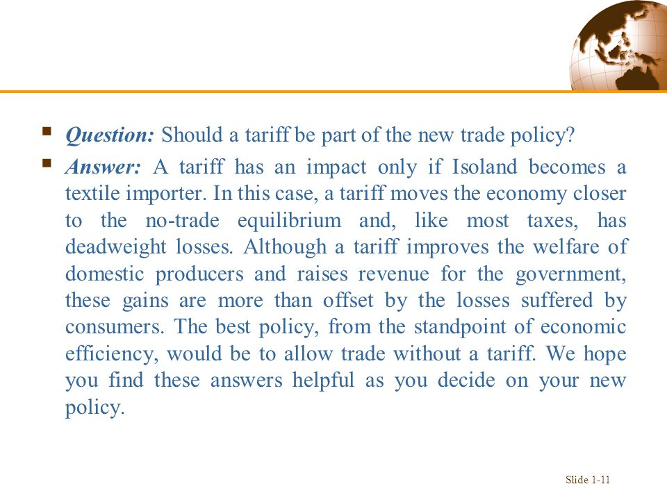  Question: Should a tariff be part of the new trade policy?  Answer: A tariff has an impact only if Isoland becomes a textile importer. In this case
