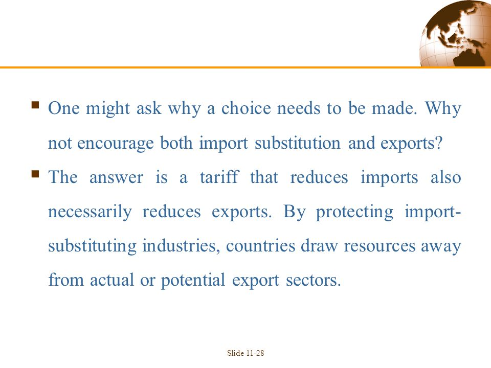  One might ask why a choice needs to be made. Why not encourage both import substitution and exports?  The answer is a tariff that reduces imports a