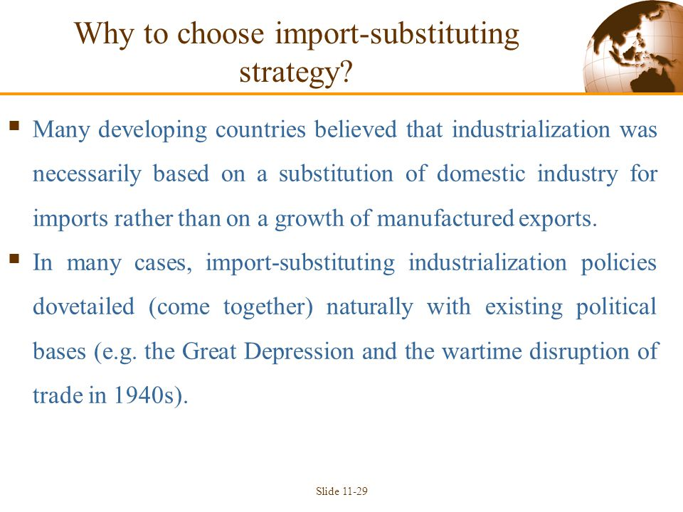Why to choose import-substituting strategy?  Many developing countries believed that industrialization was necessarily based on a substitution of dom