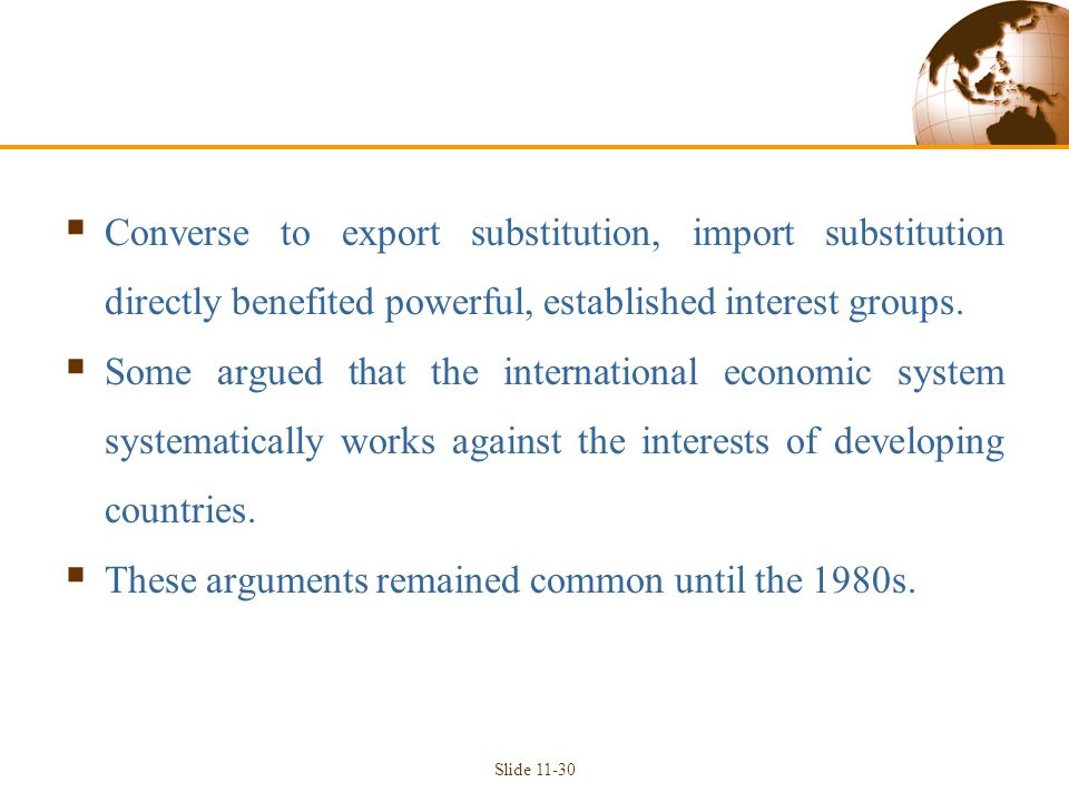  Converse to export substitution, import substitution directly benefited powerful, established interest groups.  Some argued that the international
