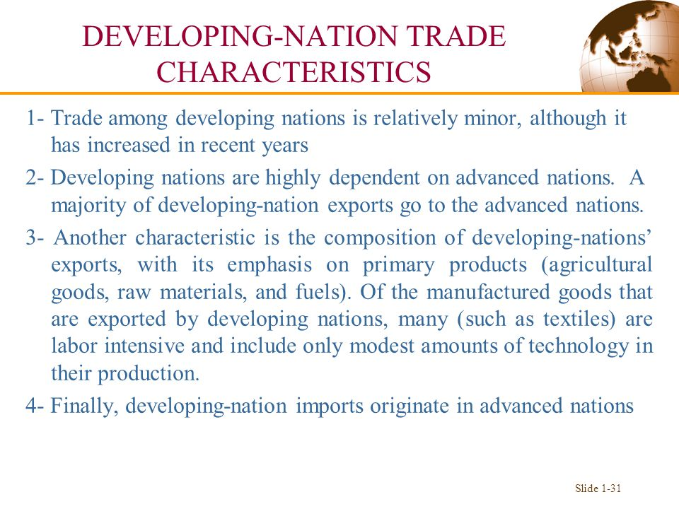 DEVELOPING-NATION TRADE CHARACTERISTICS 1- Trade among developing nations is relatively minor, although it has increased in recent years 2- Developing