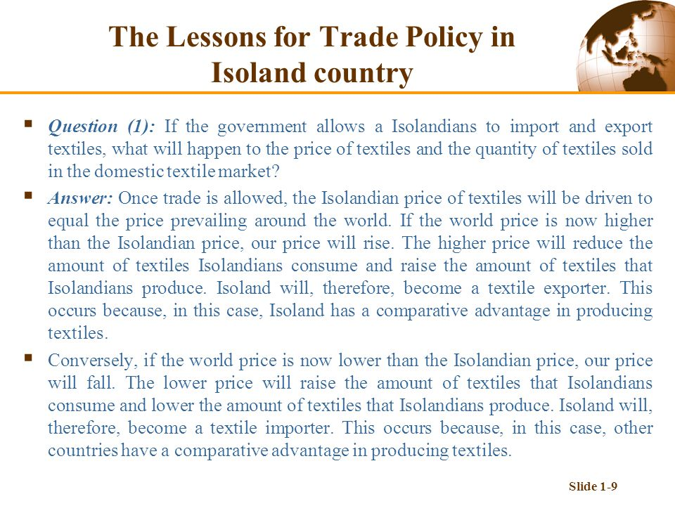 Slide 1-9  Question (1): If the government allows a Isolandians to import and export textiles, what will happen to the price of textiles and the quan