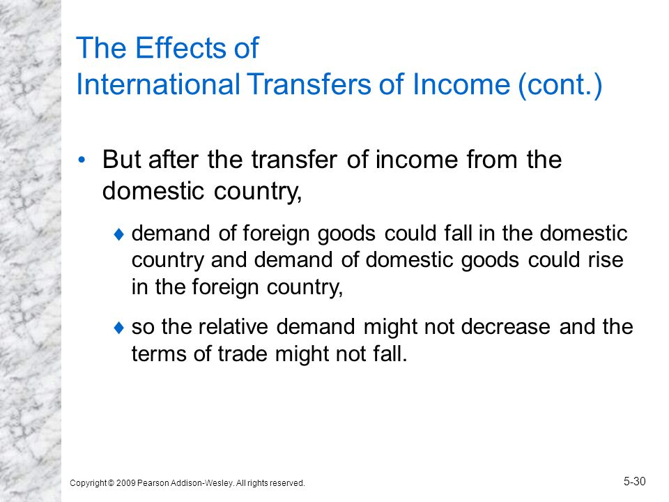Copyright © 2009 Pearson Addison-Wesley. All rights reserved. 5-30 The Effects of International Transfers of Income (cont.) But after the transfer of