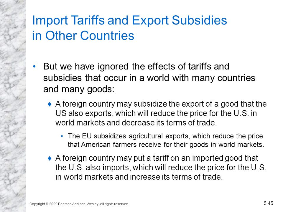 Copyright © 2009 Pearson Addison-Wesley. All rights reserved. 5-45 Import Tariffs and Export Subsidies in Other Countries But we have ignored the effe