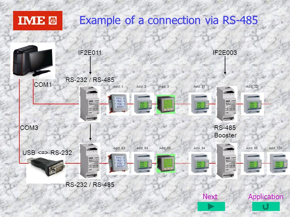 Example of a connection via RS-485 RS-232 / RS-485 COM1 COM3RS-485 Booster USB RS-232 RS-232 / RS-485 Add. 1Add. 2Add. 3Add. 31Add. 32 Add. 63Add. 64A