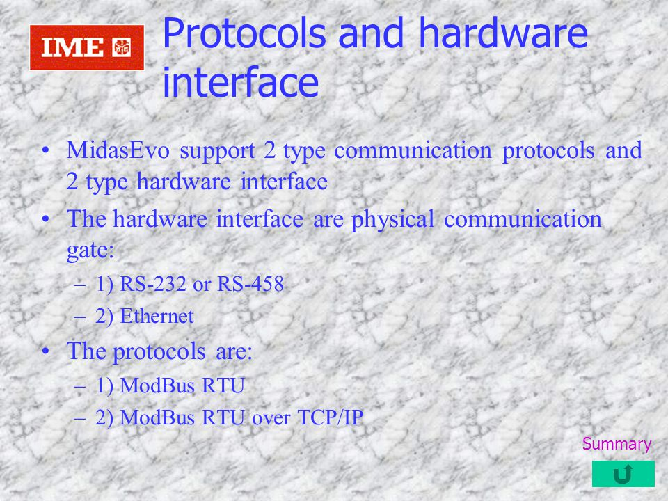 Logical communication channels MidasEvo support 15 communications channels The communication channels are the logic way to connect the protocol with hardware interface For example, is possible associate the channal 1 with ModBus RTU on com3 via RS-485, the channal 2 with ModBus RTU on com6 via RS-485, the channal 3 with ModBus RTU over TCP/IP via ethernet and in the same way, connect all the other present interface.