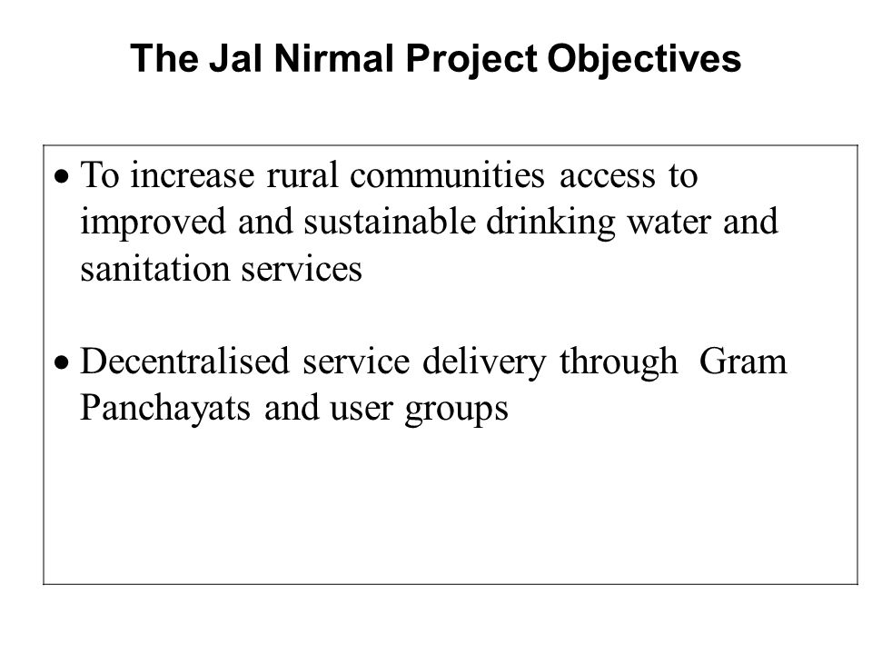 The Project Approach Implementation of schemes with  Community based, Demand Driven, Participatory approach  Decentralized decision making  Capital cost sharing  Integrated approach for providing water supply, and sanitation services  100 % Operation and Maintenance by User Groups( Self – sustenance )