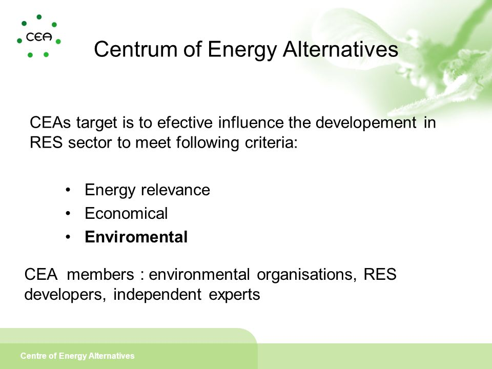 Centre of Energy Alternatives Centrum of Energy Alternatives CEAs target is to efective influence the developement in RES sector to meet following cri