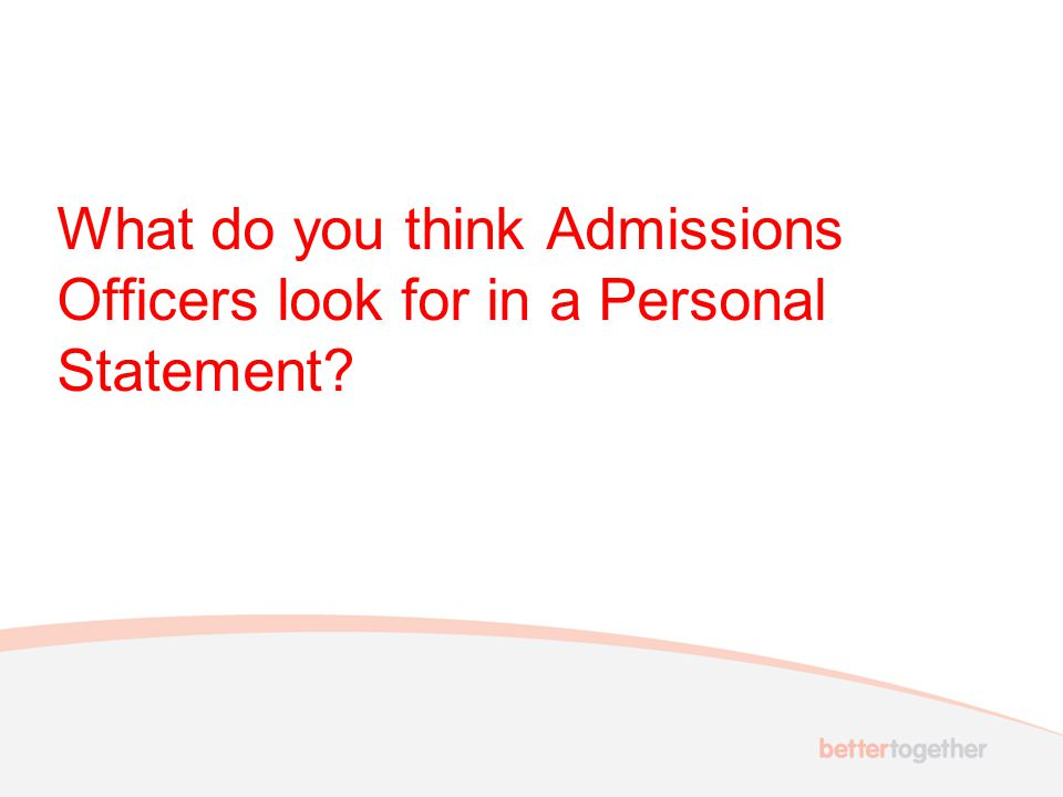 What do you think Admissions Officers look for in a Personal Statement