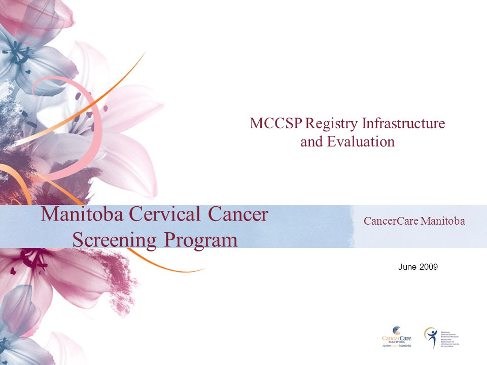 Manitoba Cervical Cancer Screening Program CancerCare Manitoba June 2009 MCCSP Registry Infrastructure and Evaluation
