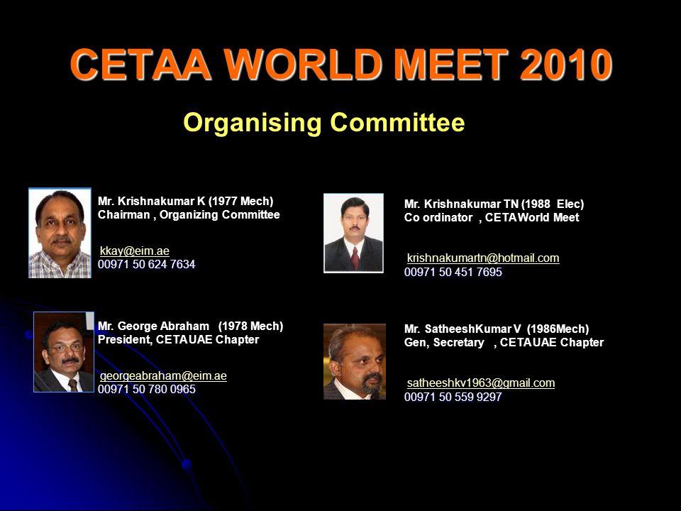 CETAA WORLD MEET 2010 Mr. Krishnakumar K (1977 Mech) Chairman, Organizing Committee kkay@eim.ae 00971 50 624 7634 Mr. Krishnakumar TN (1988 Elec) Co o