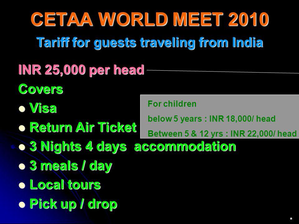 CETAA WORLD MEET 2010 Tariff for guests traveling from India INR 25,000 per head Covers Visa Visa Return Air Ticket Return Air Ticket 3 Nights 4 days