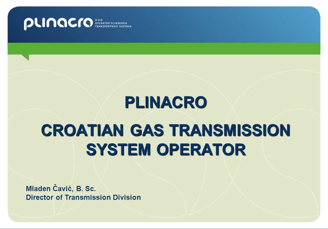 PLINACRO CROATIAN GAS TRANSMISSION SYSTEM OPERATOR Mladen Čavić, B.