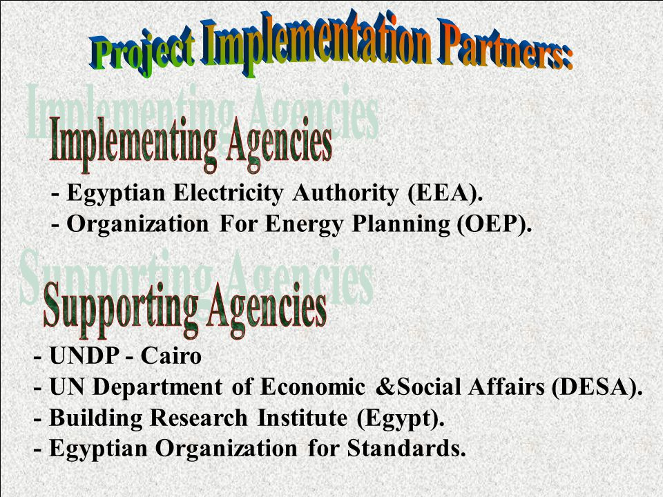 - Egyptian Electricity Authority (EEA). - Organization For Energy Planning (OEP).