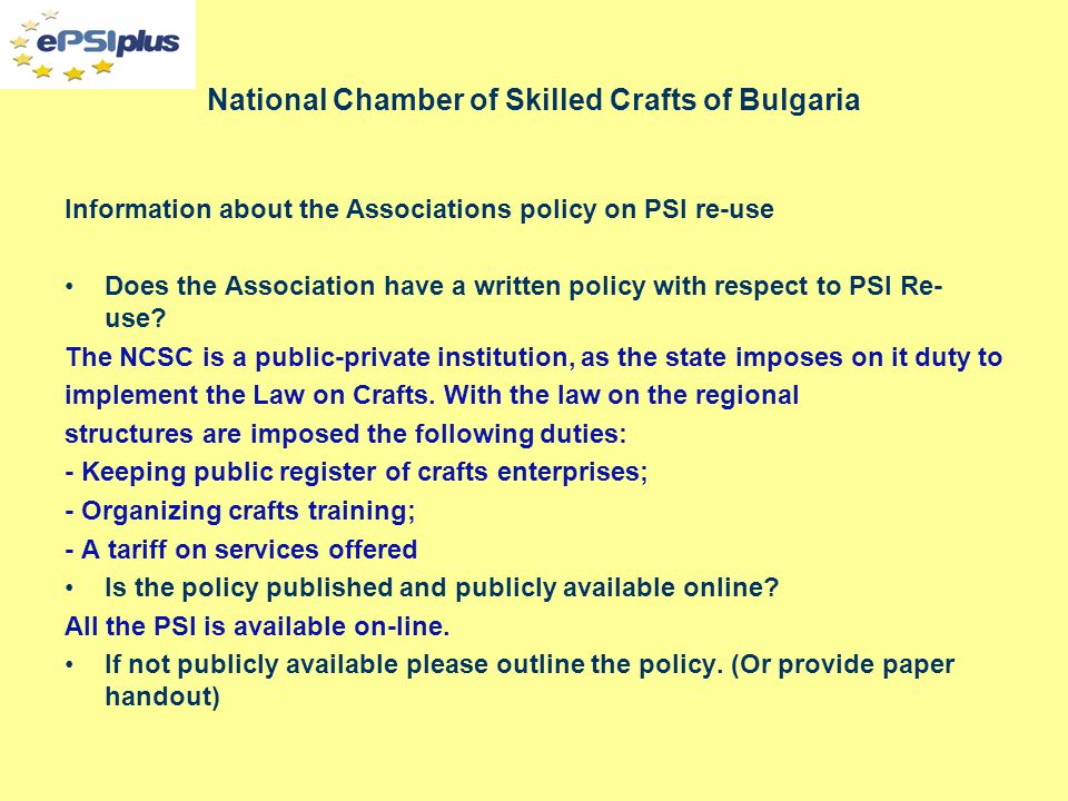 National Chamber of Skilled Crafts of Bulgaria Information about the Associations policy on PSI re-use Does the Association have a written policy with respect to PSI Re- use.