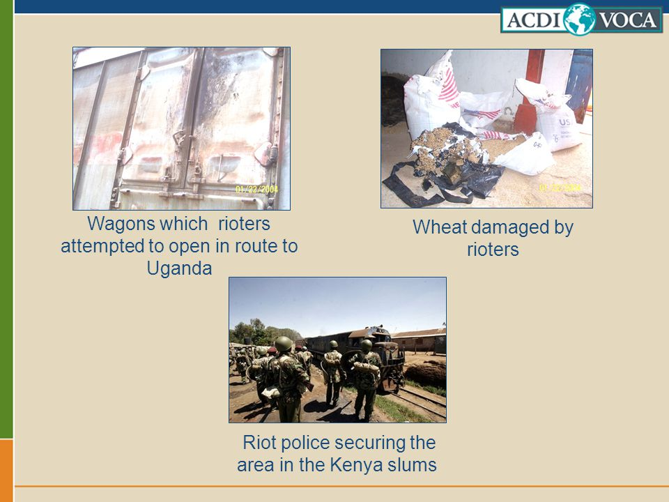 Wagons which rioters attempted to open in route to Uganda Wheat damaged by rioters Riot police securing the area in the Kenya slums