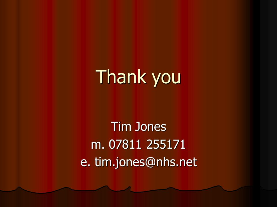 Thank you Tim Jones m. 07811 255171 e. tim.jones@nhs.net