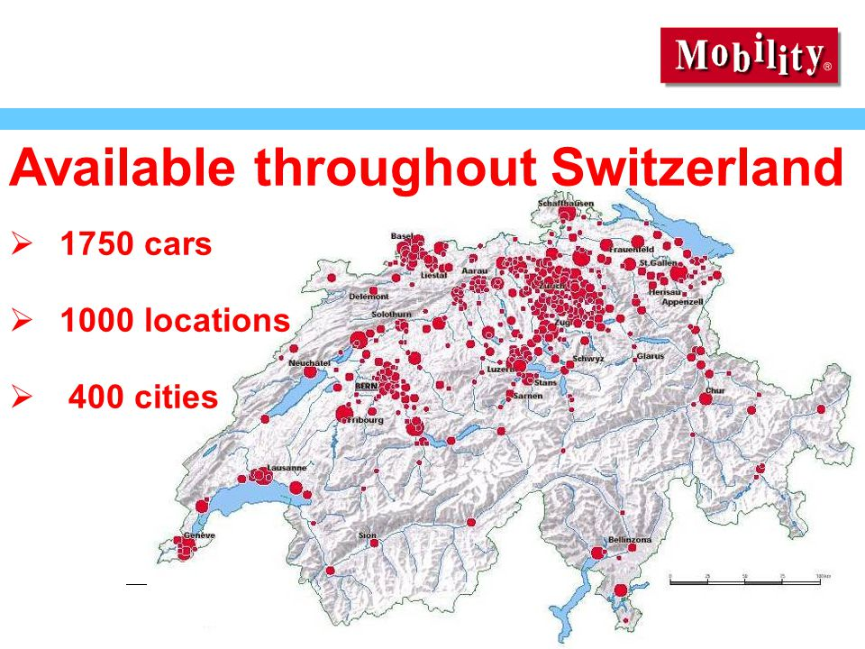 2nd Forum Car Sharing, Rome, 13th July 2005 Available throughout Switzerland  1750 cars  1000 locations  400 cities