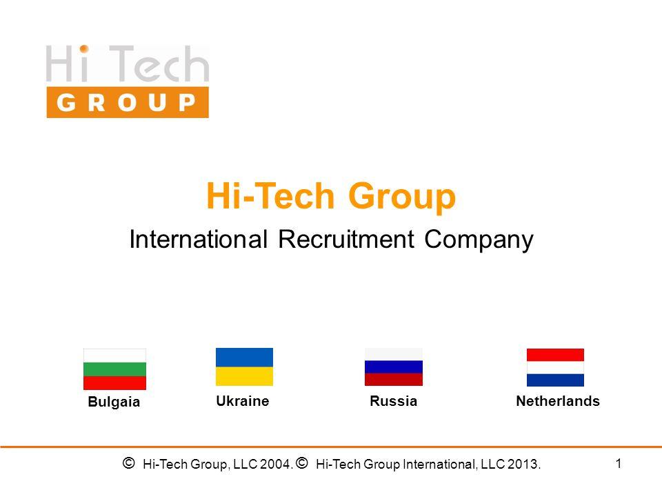 1 Hi-Tech Group International Recruitment Company UkraineRussiaNetherlands Bulgaia © Hi-Tech Group, LLC 2004.