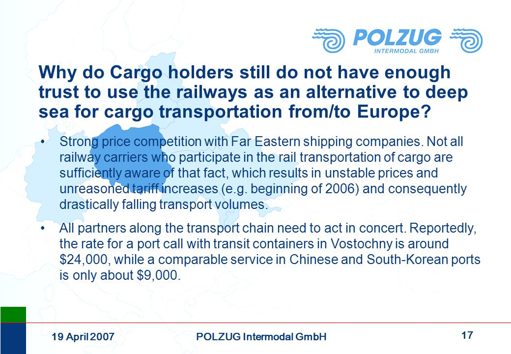 17 19 April 2007POLZUG Intermodal GmbH Strong price competition with Far Eastern shipping companies.