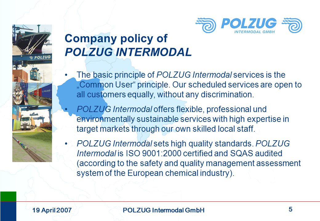 """5 19 April 2007POLZUG Intermodal GmbH Company policy of POLZUG INTERMODAL The basic principle of POLZUG Intermodal services is the """"Common User"""" princ"""