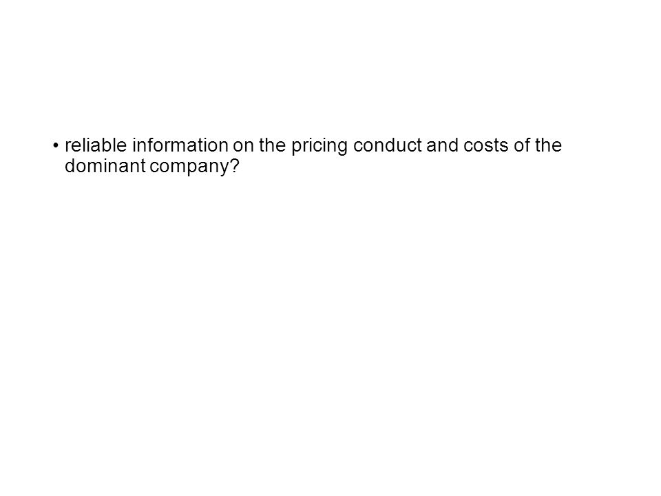 reliable information on the pricing conduct and costs of the dominant company