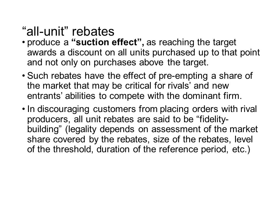 all-unit rebates produce a suction effect , as reaching the target awards a discount on all units purchased up to that point and not only on purchases above the target.