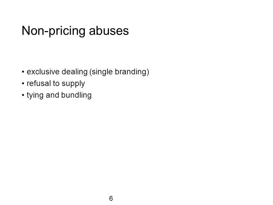 Non-pricing abuses exclusive dealing (single branding) refusal to supply tying and bundling 6