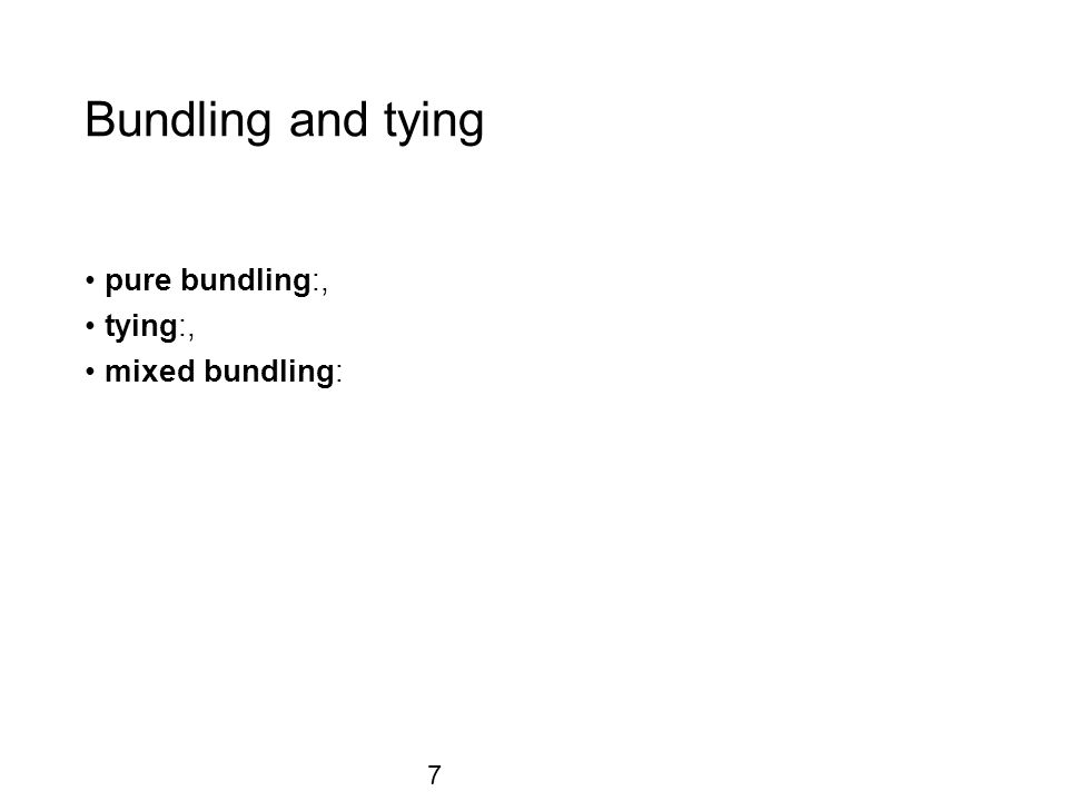 Bundling and tying pure bundling:, tying:, mixed bundling: 7