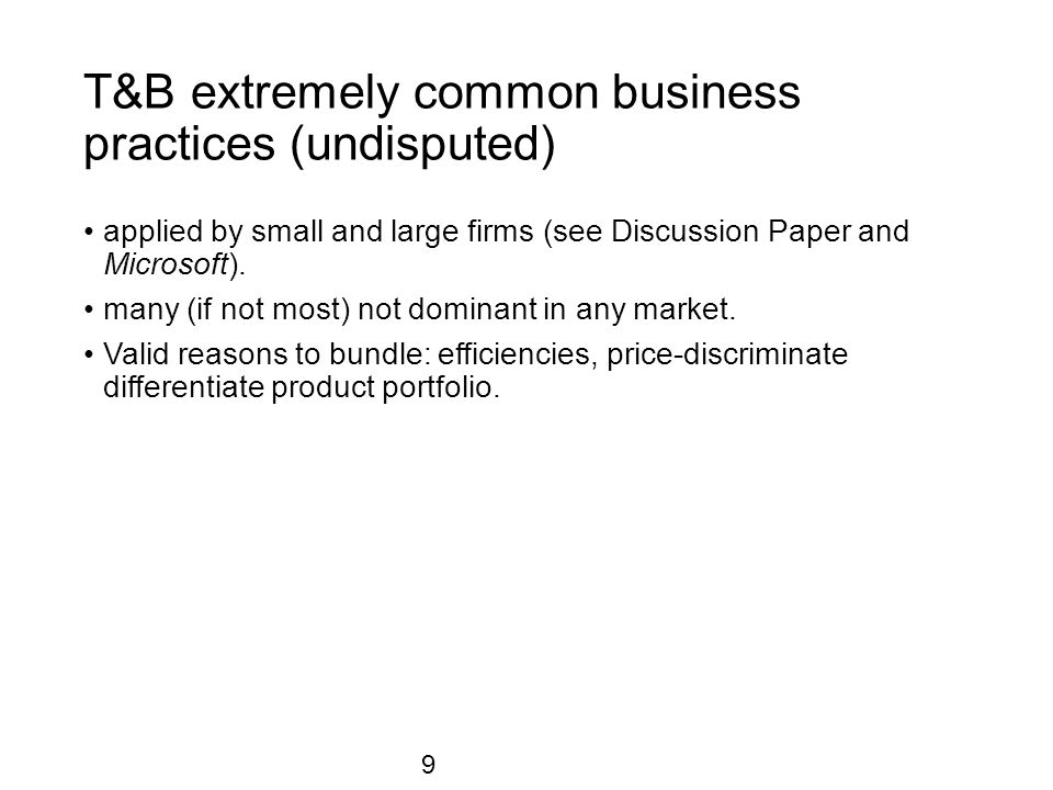 T&B extremely common business practices (undisputed) applied by small and large firms (see Discussion Paper and Microsoft).
