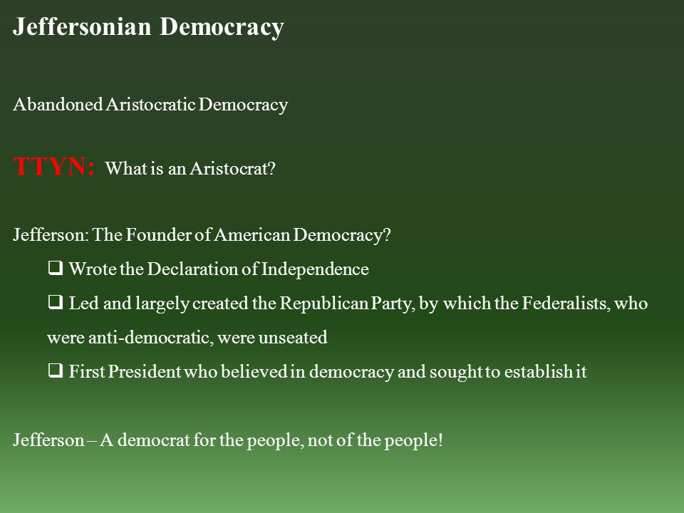 Jeffersonian Democracy Abandoned Aristocratic Democracy TTYN: What is an Aristocrat.
