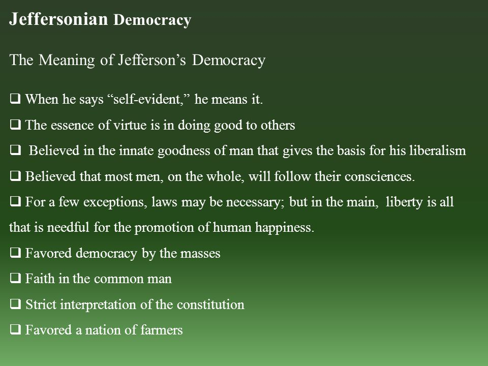 Jeffersonian Democracy The Meaning of Jefferson's Democracy  When he says self-evident, he means it.
