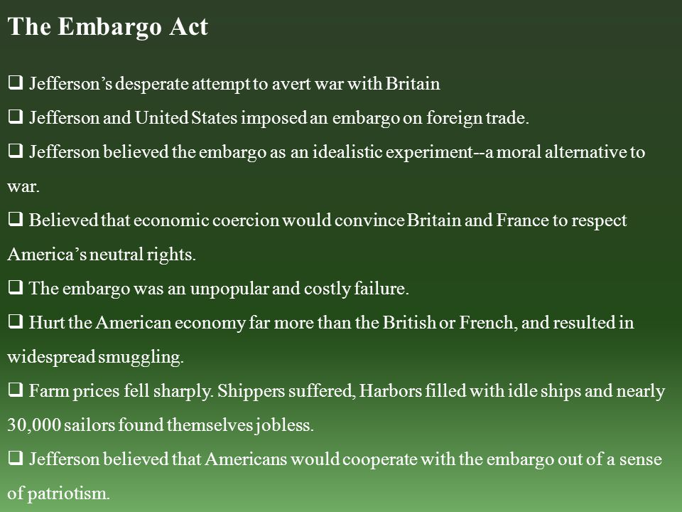 The Embargo Act  Jefferson's desperate attempt to avert war with Britain  Jefferson and United States imposed an embargo on foreign trade.