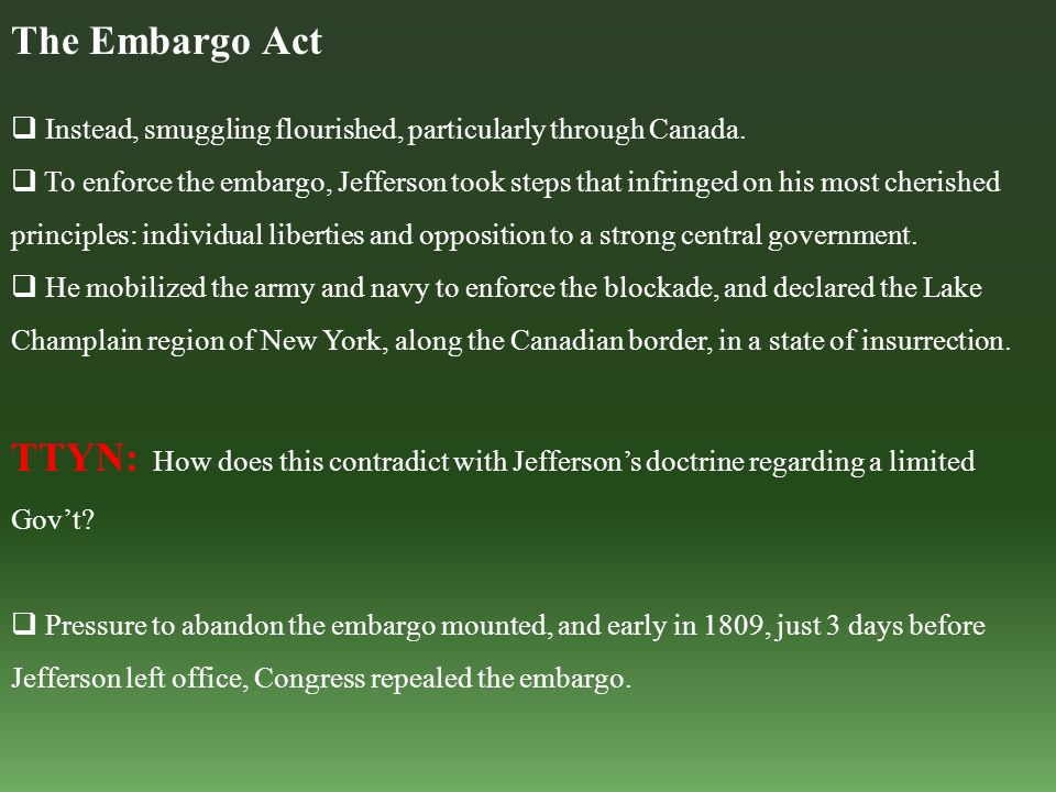The Embargo Act  Instead, smuggling flourished, particularly through Canada.