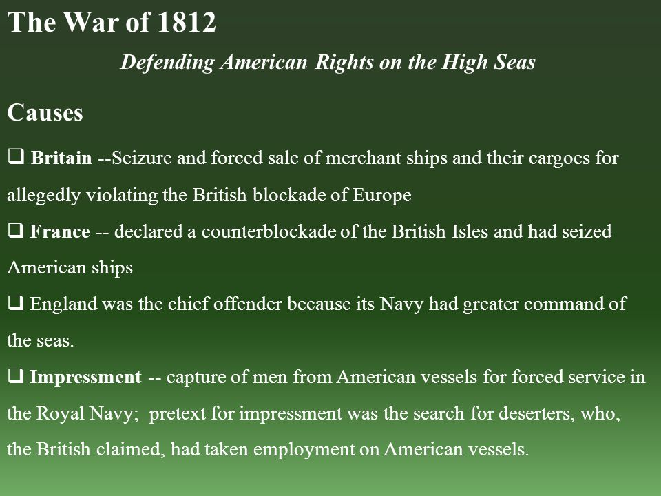 Defending American Rights on the High Seas Causes  Britain --Seizure and forced sale of merchant ships and their cargoes for allegedly violating the