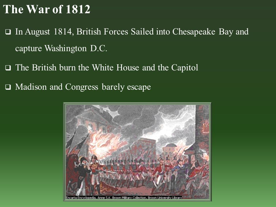  In August 1814, British Forces Sailed into Chesapeake Bay and capture Washington D.C.