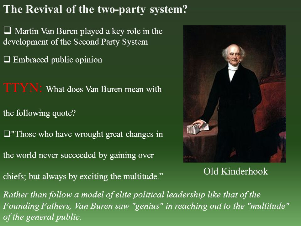 The Revival of the two-party system? Old Kinderhook  Martin Van Buren played a key role in the development of the Second Party System  Embraced publ