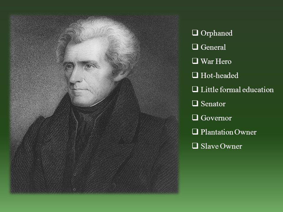  Orphaned  General  War Hero  Hot-headed  Little formal education  Senator  Governor  Plantation Owner  Slave Owner