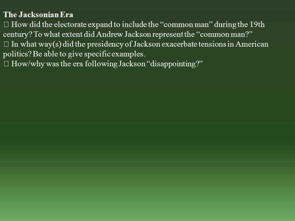 The Jacksonian Era  How did the electorate expand to include the common man during the 19th century.
