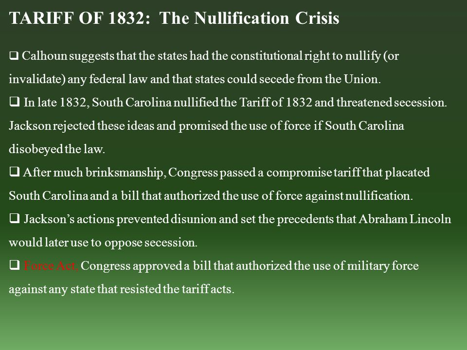 TARIFF OF 1832: The Nullification Crisis  Calhoun suggests that the states had the constitutional right to nullify (or invalidate) any federal law an