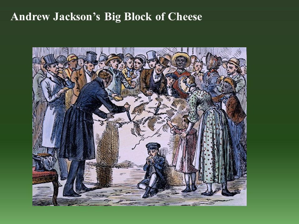Andrew Jackson's Big Block of Cheese