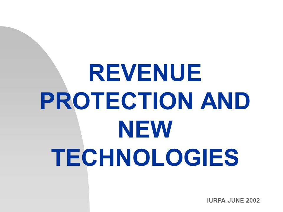 IURPA JUNE 2002 REVENUE PROTECTION AND NEW TECHNOLOGIES