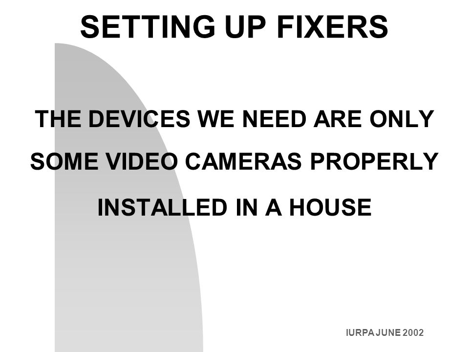SETTING UP FIXERS THE DEVICES WE NEED ARE ONLY SOME VIDEO CAMERAS PROPERLY INSTALLED IN A HOUSE