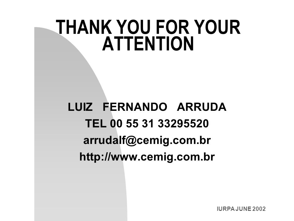IURPA JUNE 2002 THANK YOU FOR YOUR ATTENTION LUIZ FERNANDO ARRUDA TEL 00 55 31 33295520 arrudalf@cemig.com.br http://www.cemig.com.br
