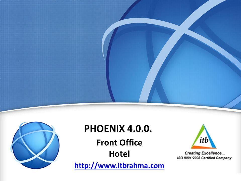www.itbrahma.com 1 PHOENIX 4.0.0. Front Office Hotel http://www.itbrahma.com