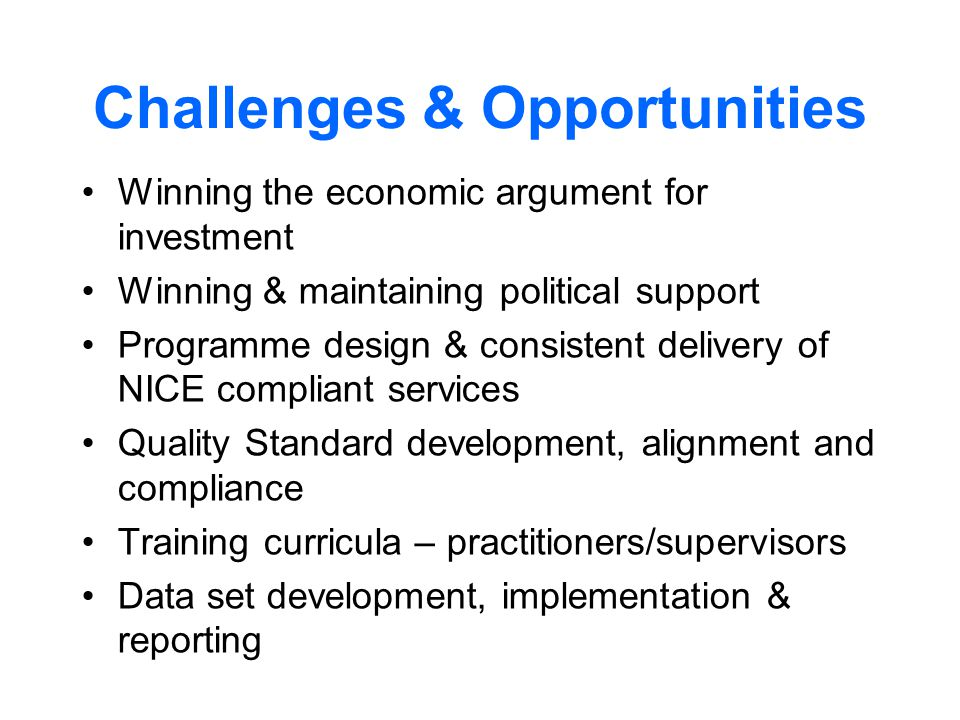 Challenges & Opportunities Winning the economic argument for investment Winning & maintaining political support Programme design & consistent delivery