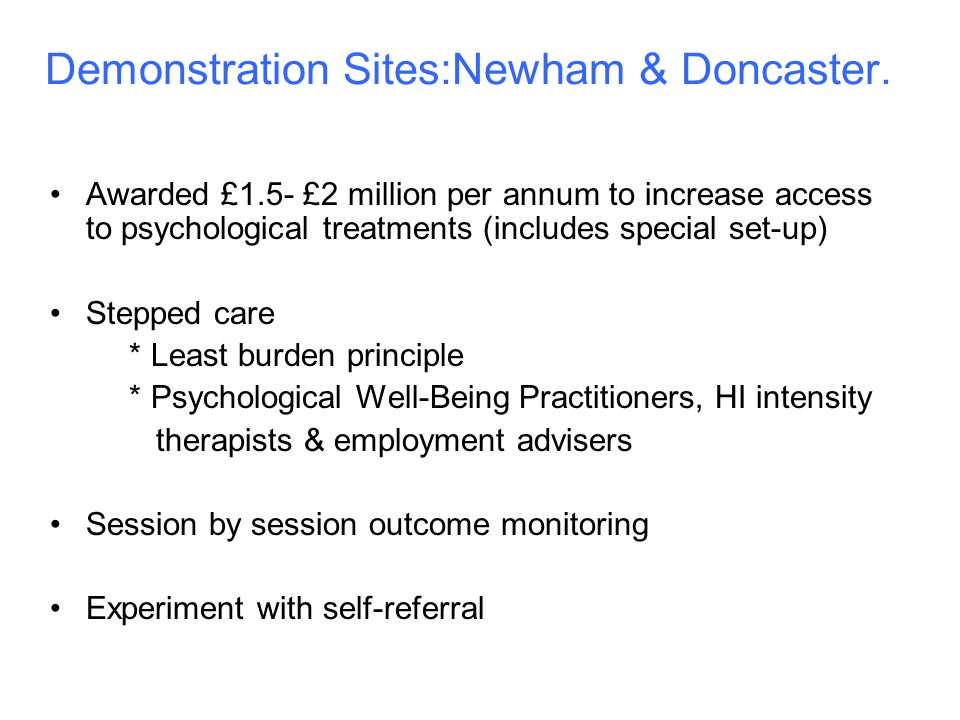 Demonstration Sites:Newham & Doncaster. Awarded £1.5- £2 million per annum to increase access to psychological treatments (includes special set-up) St