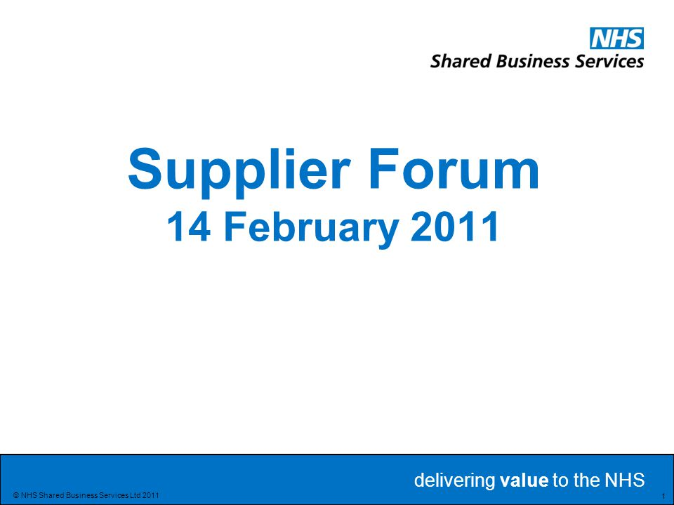 delivering value to the NHS 42 © NHS Shared Business Services Ltd 2011 Action or Information.