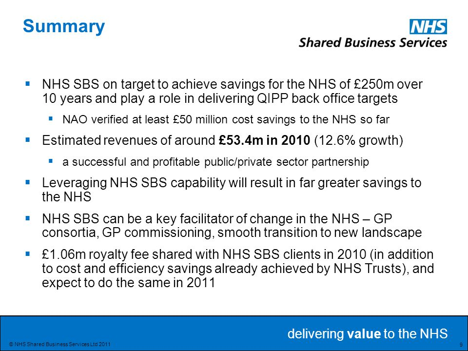 delivering value to the NHS Delivering value to the NHS 40 © NHS Shared Business Services Ltd 2011 Questions